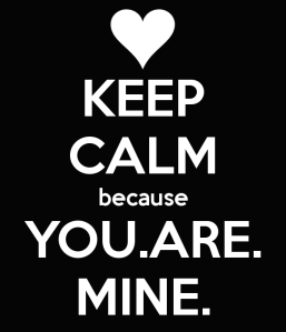 Keep Calm - You Are Mine